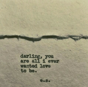 Love, Wanted, and All: darling, you  are all i ever  wanted love  to be.