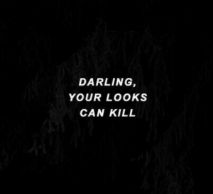 Can, Darling, and  Kill: DARLING,  YOUR LOOKS  CAN KILL
