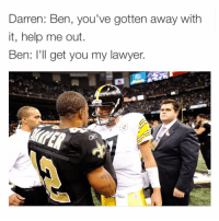 Sharper got 18 years for raping multiple women. Checkout: @footballinsanity: Darren: Ben, you've gotten away with  it, help me out.  Ben: I'll get you my lawyer.  memes Sharper got 18 years for raping multiple women. Checkout: @footballinsanity
