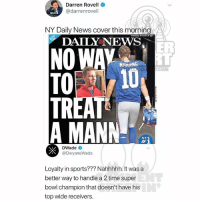 Memes, News, and Sports: Darren Rovell  @darrenrovell  NY Daily News cover this morning  DAIIY NEWS  ER  NOW  TO 10  TR  A MANN  MAMMING  COM  NY.S  DWade  @DwyaneWade  Loyalty in sports??? Nahhhhh. It was a  better way to handle a 2 time super  bowl champion that doesn't have his  top wide receivers Ballerific Comment Creepin 🌾👀🌾 dwyanewade commentcreepin