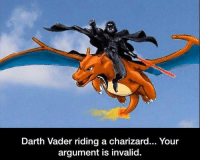 Darth Vader riding a charizard... Your  argument is invalid.