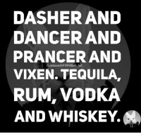 prancer: DASHER AND  DANCER AND  PRANCER AND  facebook@FYIFIIG@ fyif  VIXEN. TEQUILA  RUM, VODKA  AND WHISKEY.