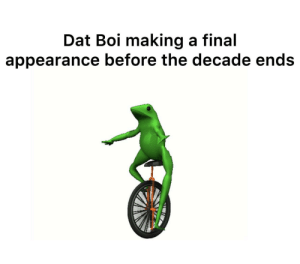 Boom boom: Dat Boi making a final  appearance before the decade ends Boom boom