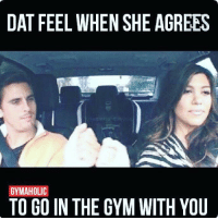 Fist bump that sh*t.: DAT FEEL WHEN SHE AGREES  GYMAHOLIC  TO GO IN THE GYM WITH YOU Fist bump that sh*t.