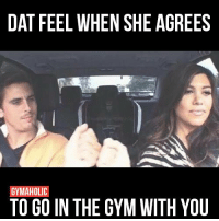 Bump that sh*t.: DAT FEEL WHEN SHE AGREES  GYMAHOLIC  TO GO IN THE GYM WITH YOU Bump that sh*t.