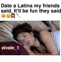 Damn Latinas lol 😘😒😘 Follow Us➡️ @losmemesnmore Via:@elvale_1: Date a Latina my friends  said, It'll be fun they said  elvale 1 Damn Latinas lol 😘😒😘 Follow Us➡️ @losmemesnmore Via:@elvale_1