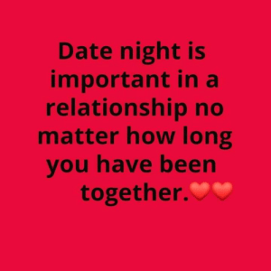 Memes, Date, and Been: Date night is  important in a  relationshipno  matter how long  you have been  together. <3