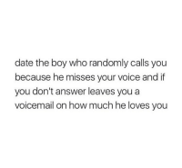 Date, Voice, and Boy: date the boy who randomly calls you  because he misses your voice and if  you don't answer leaves you a  voicemail on how much he loves you