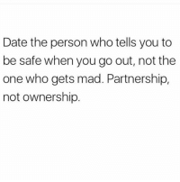 Date, Mad, and Who: Date the person who tells you to  be safe when you go out, not the  one who gets mad. Partnership,  not ownership +】