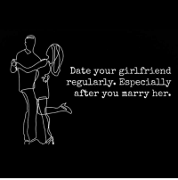 Memes, Date, and Girlfriend: Date your girlfriend  regularly. Especially  after you marry her.