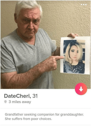 Found this online the other day..: DateCheri, 31  3 miles away  Grandfather seeking companion for granddaughter.  She suffers from poor choices. Found this online the other day..