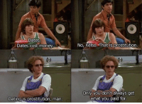 Hyde is a wise man 😂 https://t.co/s2Kpcjx0iJ: Dates  Dates cost money.  Dating ts prostitution, man.  No, Kelso. That is prostitution  Only you don't always get  what you paid for. Hyde is a wise man 😂 https://t.co/s2Kpcjx0iJ