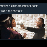 "Dating, Funny, and Girl: *dating a girl that's independent  ""I said ima pay for it""  #ST  FO There isn't independent ladies"