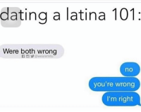 Where the latin@s at?: dating a latina 101  Were both wrong  no  you're wrong  I'm right Where the latin@s at?