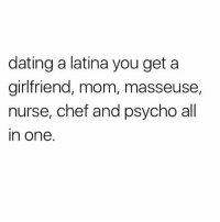 Dating, Memes, and Chef: dating a latina you get a  girlfriend, mom, masseuse,  nurse, chef and psycho all  in one Yuppppp 😏🙄😂 MexicansProblemas