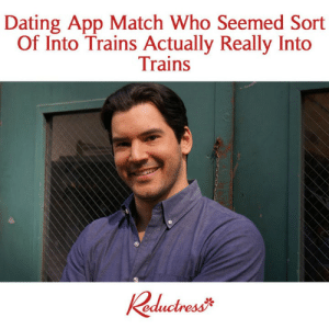 Dating, Memes, and Match: Dating App Match Who Seemed Sort  Of Into Trains Actually Really Into  Trains