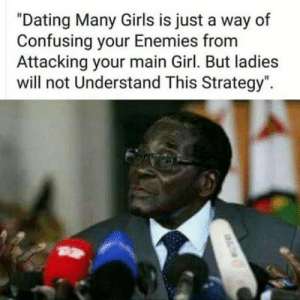 """Safety first: """"Dating Many Girls is just a way of  Confusing your Enemies from  Attacking your main Girl. But ladies  will not Understand This Strategy"""" Safety first"""