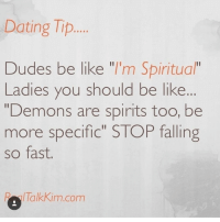 """dating tips: Dating Tip  Dudes be like """"I'm Spiritual""""  Ladies you should be like  """"Demons are spirits too, be  more specific"""" STOP falling  so fast  RA Talkkim com"""