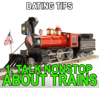 dating tips: DATING TIPS  1. TALK NONSTOP  ABOUT TRAINS
