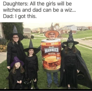 A genius family costume: Daughters: All the girls will be  witches and dad can be a wiz...  Dad: I got this.  EME  Hunts  MANWICH  Origin  NOPPY NO A genius family costume