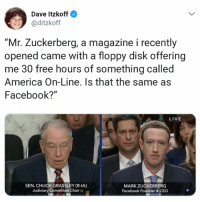 "...yes?: Dave Itzkoff  2 @ditzkoff  ""Mr. Zuckerberg, a magazine i recently  opened came with a floppy disk offering  me 30 free hours of something called  America On-Line. Is that the same as  Facebook?""  LIVE  SEN. CHUCK GRASSLEY (R-IA)  Judiciary Committee Chair  MARK ZUCKERBERG  Facebook Founder &CEO ...yes?"
