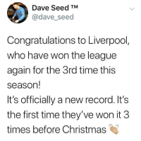Christmas, Memes, and Liverpool F.C.: Dave Seed TM  @dave_seed  BAR  Congratulations to Liverpool  who have won the league  again for the 3rd time this  season!  It's officially a new record. It's  the first time they've won it 3  times before Christmas Congrats.