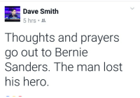 Bernie Sanders, Jesse Jackson, and Memes: Dave Smith  5 hrs  Thoughts and prayers  go out to Bernie  Sanders. The man lost  his hero Shouldn't be shocking to anyone that a terrible dictator who used political force to quell dissenters, left his country bankrupt and impoverished from Central economic planning, is mourned in death by hardcore leftists such as Shaun King and Reverend Jesse Jackson.  The nationwide poverty from regimes like experienced in Fidel Castro's Cuba is precisely what these people want for the US.  (MJ)