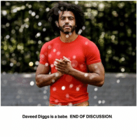 FACTS: Daveed Diggs is a babe. END OF DISCUSSION. FACTS