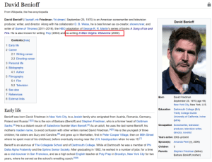 Should've seen it coming: David Benioff  From Wikipedia, the free encyclopedia  David Benioff (/'bɛnipf/; né Friedman /'fri:dmen/; September 25, 1970) is an American screenwriter and television  David Benioff  producer, writer, and director. Along with his collaborator D. B. Weiss, he is best known as co-creator, showrunner, and  writer of Game of Thrones (2011–2019), the HBO adaptation of George R. R. Martin's series of books A Song of Ice and  Fire. He is also known for writing Troy (2004) and co-writing X-Men Origins: Wolverine (2009).  Contents [hide]  1 Early life  2 Career  2.1 Writing career  2.2 Directing career  3 Personal life  4 Bibliography  4.1 Author  5 Filmography  5.1 Film  5.2 Television  6 See also  7 References  Born  David Friedman  8 External links  September 25, 1970 (age 49)  New York City, New York, U.S.  Dartmouth College (BA)  Education  Early life  Trinity College Dublin  University  Benioff was born David Friedman in New York City, to a Jewish family who emigrated from Austria, Romania, Germany,  California, Irvine  (MFA)  Poland and Russia. 1121 He is the son of Barbara (Benioff) and Stephen Friedman, who is a former head of Goldman  Sachs. 3 He is a distant cousin of Salesforce founder Marc Benioff.14 As an adult, he uses the last name Benioff, his  Occupation Screenwriter, television  producer, television writer,  mother's maiden name, to avoid confusion with other writers named David Friedman.14][5] He is the youngest of three  director, novelist  children; his sisters are Suzy and Caroline.61 and grew up in Manhattan, first in Peter Cooper Village, then on 86th Street  where he spent most of his childhood, before eventually moving near the U.N. headquarters when he was 16.1  Years active 2002-present  Amanda Peet (m. 2006)  Spouse(s)  Benioff is an alumnus of The Collegiate School and of Dartmouth College. While at Dartmouth he was a member of Phi  Children  3  Delta Alpha Fraternity and the Sphinx Senior Society. After graduating in