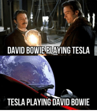 Planet Earth is blue and there's nothing I can do. https://9gag.com/tag/space-x?ref=fbpic: DAVID BOWIE PLAYING TESLA  TESLA PLAYING DAVID BOWIE Planet Earth is blue and there's nothing I can do. https://9gag.com/tag/space-x?ref=fbpic