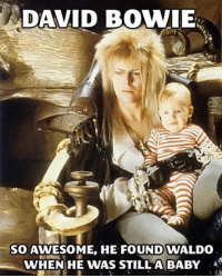 Baby, It's Cold Outside: DAVID BOWIE  SO  AWESOME, HE FOUND WALDO  WHEN HE WAS STILL A BABY