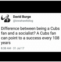 merica america usa baseball cubs: David Burge  @iowahawkblog  Difference between being a Cubs  fan and a socialist? A Cubs fan  can point to a success every 108  years  8:38 AM 31 Jul 17 merica america usa baseball cubs