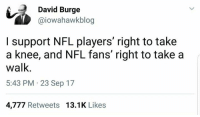 (GC) Freedom wins both ways: David Burge  @iowahawkblog  I support NFL players' right to take  a knee, and NFL fans' right to take a  walk  5:43 PM 23 Sep 17  4,777 Retweets 13.1K Likes (GC) Freedom wins both ways