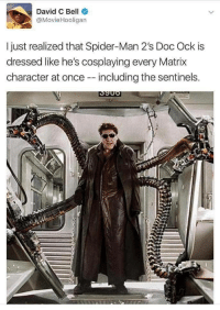 Spider, SpiderMan, and Matrix: David C Bell  @MovieHooligan  I just realized that Spider-Man 2's Doc Ock is  dressed like he's cosplaying every Matrix  character at once - including the sentinels. Hmmm.