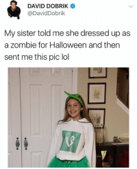 Halloween, Lol, and Zombie: DAVID DOBRIK  @DavidDobrik  My sister told me she dressed up as  a zombie for Halloween and then  sent me this pic lol  0 @nut is a must follow