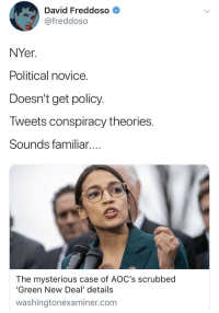 nuclear testing: David Freddoso  @freddoso  NYer  Political novice.  Doesn't get policy  Tweets conspiracy theories.  Sounds familiar....  The mysterious case of AOC's scrubbed  'Green New Deal' details  washingtonexaminer.com