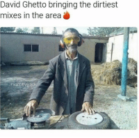 Ghetto, Memes, and Wild: David Ghetto bringing the dirtiest  mixes in the area David gone wild 😂@ghetto 💯