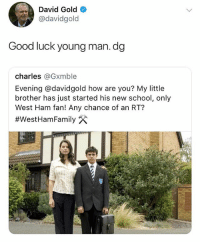 Do not, I repeat, DO NOT follow @memezar if you are easily offended 😂😳: David Gold  @davidgold  Good luck young man.dg  charles @Gxmble  Evening @davidgold how are you? My little  brother has just started his new school, only  West Ham fan! Any chance of an RT?  Do not, I repeat, DO NOT follow @memezar if you are easily offended 😂😳