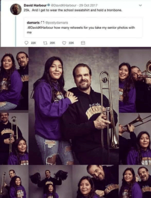 he really is a blessed man: David Harbour@DavidKHarbour 29 Oct 2017  25k. And I get to wear the school sweatshirt and hold a trombone.  damaris@postydamaris  DavidKHarbour how many retweets for you take my senior photos with  me  226  t 26K  33K  SAWARHIT  HARKIN  ANTI  ARR he really is a blessed man