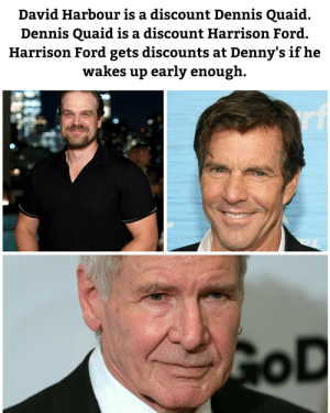 Post Christmas discounts: David Harbour is a discount Dennis Quaid.  Dennis Quaid is a discount Harrison Ford.  Harrison Ford gets discounts at Denny's if he  wakes up early enough.  rf  GOD Post Christmas discounts