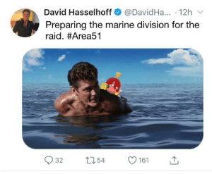 God is with us: David Hasselhoff  @DavidHa... 12h  Preparing the marine division for the  raid. #Area51  t154  32  161 God is with us