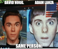 Forwardsfromgrandma, Adam Lanza, and Adam: DAVID HOGG.  ADAM LANZA  SAME PERSON