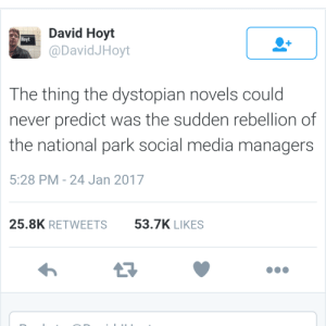 Predicts: David Hoyt  @DavidJHoyt  Hoyt  The thing the dystopian novels could  never predict was the sudden rebellion of  the national park social media managers  5:28 PM-24 Jan 2017  25.8K RETWEETS  53.7K LIKES