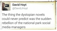 Memes, Rebellion, and 🤖: David Hoyt  Hoyt  @David Hoyt  The thing the dystopian novels  could never predict was the sudden  rebellion of the national park social  media managers Via Four Years of Fight