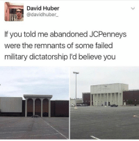 Memes, Military, and 🤖: David Huber  Cadavidhuber  If you told me abandoned JCPenneys  were the remnants of some failed  military dictatorship l'd believe you JOSHIE GOT THE HOT GOSS ~cosmic latte