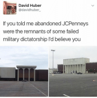 Memes, 🤖, and Dictatorship: David Huber  If you told me abandoned JCPenneys  were the remnants of some failed  military dictatorship l'd believe you I keep forgetting to post things