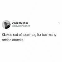 Memes, 🤖, and Laser: David Hughes  @david8hughes  Kicked out of laser-ag for too many  melee attacks