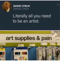 Funny, Tumblr, and Free: DAVID LYNCH  @DAVID_LYNCH  Literally all you need  to be an artist.  FREE 5  art supplies & pain