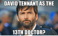 David: DAVID TENNANTAS THE  13TH DOCTOR?