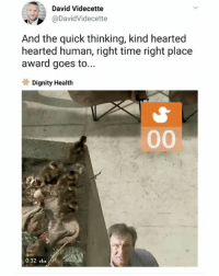 Memes, Time, and 🤖: David Videcette  @DavidVidecette  And the quick thinking, kind hearted  hearted human, right time right place  award goes to...  Dignity Health  0:32 1. Legend. 👏 Source: @handpickedhighlights